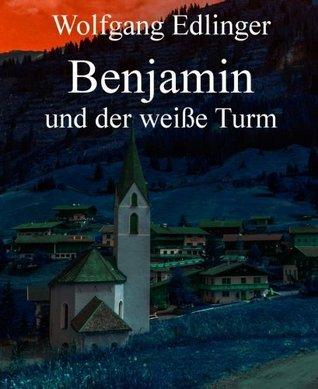 Benjamin: und der weiße Turm  by  Wolfgang Edlinger