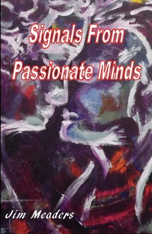 Signals from Passionate Minds Jim Meaders