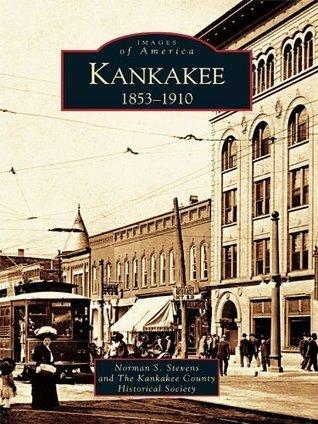 Kankakee: 1853-1910 Norman S. Stevens