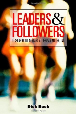 Leaders & Followers: Lessons From 45 Years at Herman Miller, Inc.  by  Dick Ruch