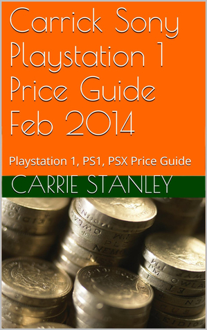 Carrick Playstation 1 Price Guide Feb 2014  by  Carrie Stanley