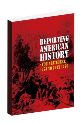 Reporting American History You Are There 1774 to July 1776  by  Martin Chekel