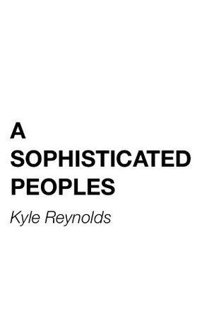 A Sophisticated Peoples  by  Kyle Reynolds