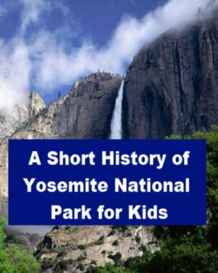 A History of Yosemite National Park for Kids Jonathan Madden