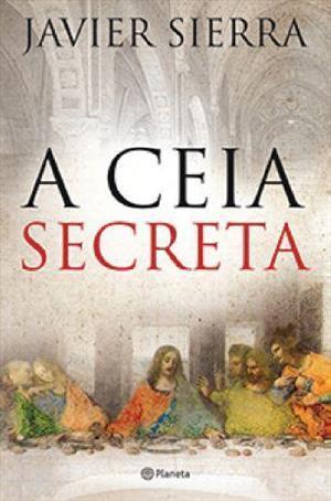 A Ceia Secreta Javier Sierra