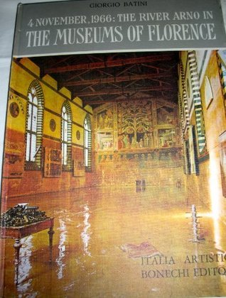 4 November, 1966: the river Arno in the museums of Florence: Galleries, monuments, churches, libraries, archives and masterpieces damaged  by  the flood by Giorgio Batini