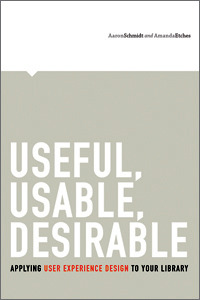 Useful, Usable, Desirable: Applying User Experience Design to Your Library Amanda Etches
