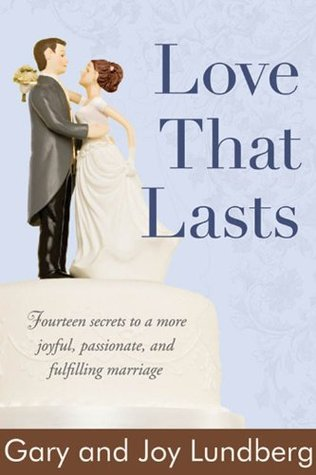 Love That Lasts: Fourteen Secrets to a More Joyful, Passionate, and Fulfilling Marriage  by  Gary