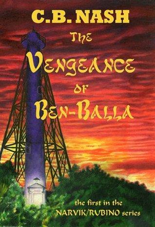 The Vengeance of Ben-Balla (The Narvik/Rubino Series) C. B. Nash