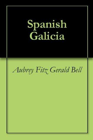 Spanish Galicia Aubrey Fitz Gerald Bell
