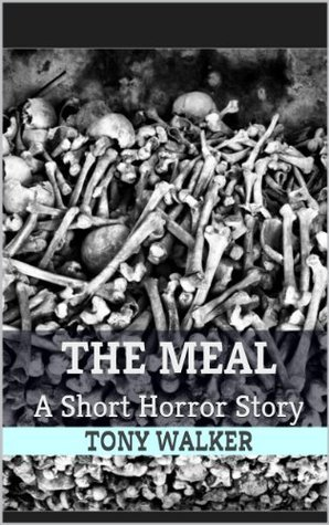 The Meal: A Short Horror Story Tony   Walker