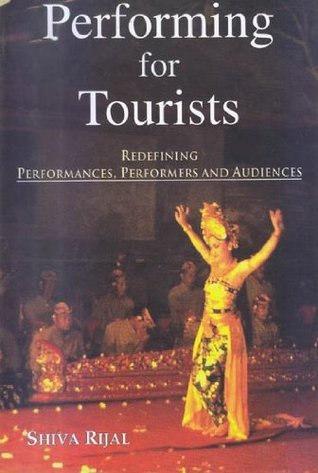 Performing for Tourists: Redefining Performances, Performers and Audiences  by  Rijal