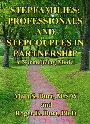 Stepfamilies: Professionals and Stepcouples in Partnership Roger B. Burt