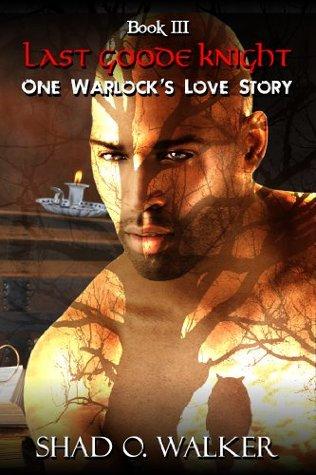 Last Goode Knight (One Warlocks Love Story #3)  by  Shad O. Walker