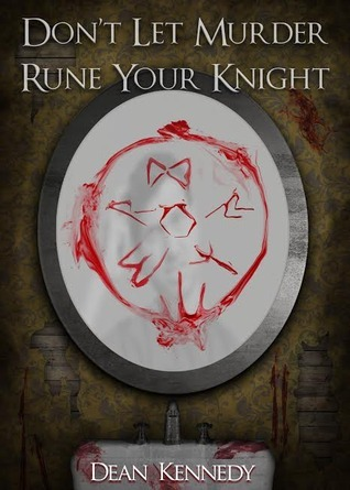 Dont Let Murder Rune Your Knight  by  Dean Kennedy