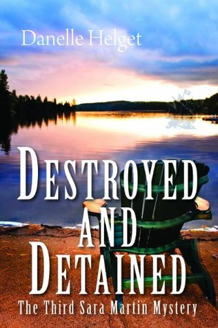 Destroyed and Detained: The Third Sara Martin Mystery  by  Danelle Helget