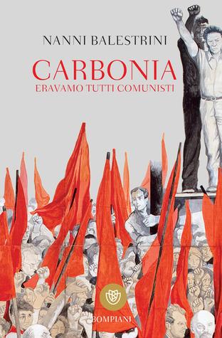 Carbonia. Eravamo tutti comunisti  by  Nanni Balestrini