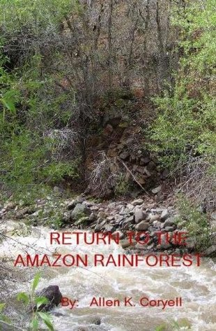 Return to the Amazon Rainforest  by  Allen Coryell