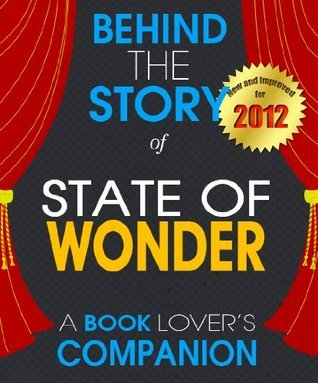 State of Wonder: Behind the Story - A Book Companion (Background Information Booklet) Behind the Story Team