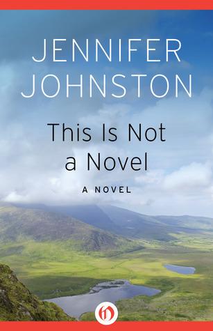 This Is Not a Novel: A Novel Jennifer Johnston