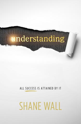 Understanding: All Success Is Attained  by  It by Shane Wall