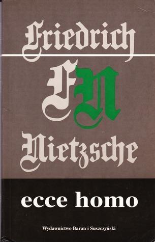 Ecce Homo Jak się staje, czym się staje  by  Friedrich Nietzsche