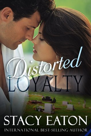 Distorted Loyalty  by  Stacy Eaton