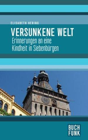 Versunkene Welt - Erinnerungen an eine Kindheit in Siebenbürgen  by  Elisabeth Hering