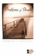 Problems of Death: Opposing Viewpoints  by  James D. Torr
