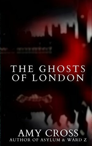 The Ghosts of London  by  Amy Cross