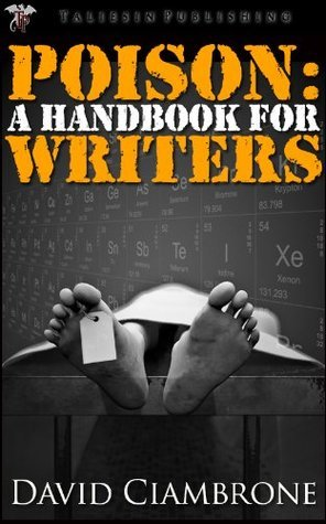 Poisons: A Reference for Writers David Ciambrone
