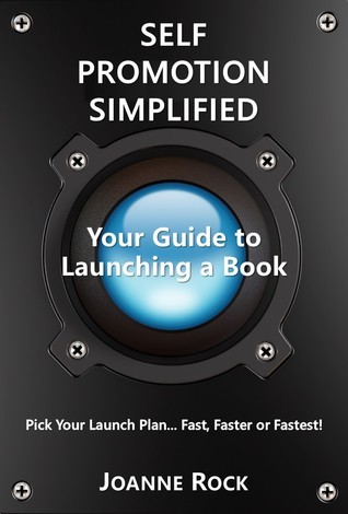 Self Promotion Simplified: Your Guide to Launching a Book  by  Joanne Rock