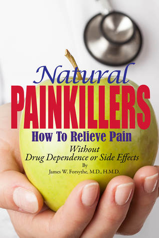 Natural Painkillers How to Relieve Pain Without Drug Dependence or Side Effects  by  James W. Forsythe