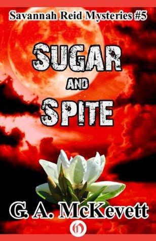Sugar and Spite (The Savannah Reid Mysteries , 5)  by  G.A. McKevett