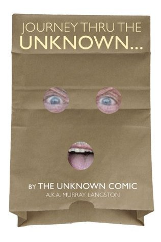 JOURNEY THRU THE UNKNOWN the Unknown Comic, a.k.a. Murray Langston by Murray Langston