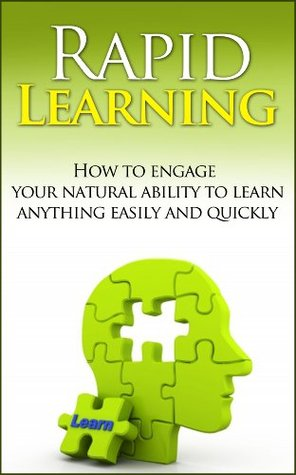 Rapid Learning: How to engage your natural ability to learn anything easily and quickly Christian Ervikson