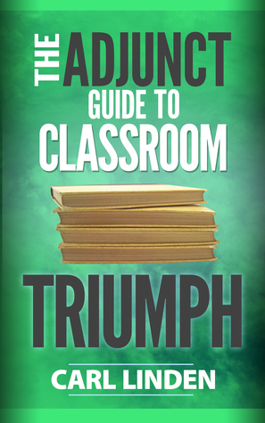 The Adjunct Guide to Classroom Triumph  by  Carl Linden