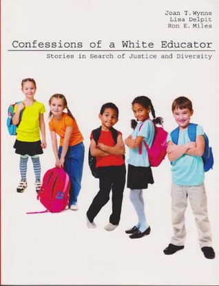Confessions of a White Educator: Stories in Search of Justice and Diversity  by  WYNNE JOAN T