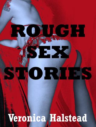 Rough Sex Stories: Veronica Halstead's Five Bestselling Rough Erotica Shorts Veronica Halstead