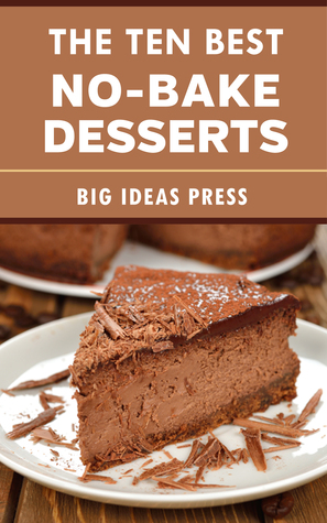 The Ten Best No-Bake Desserts Big Ideas Press