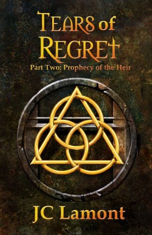 Tears of Regret (Part 2: Prophecy of the Heir)  by  J.C. Lamont