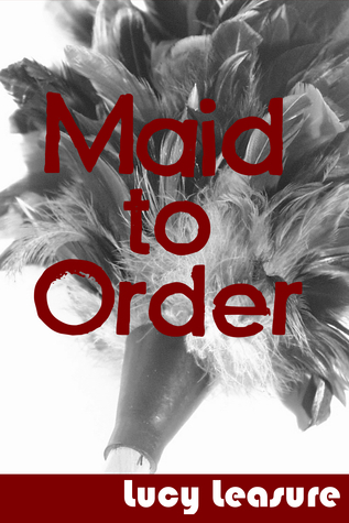 Maid to Order  by  Lucy Leasure