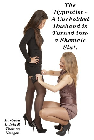 The Hypnotist: A Cuckold Husband is Hypnotized and Turned into a Shemale.  by  Barbara Deloto