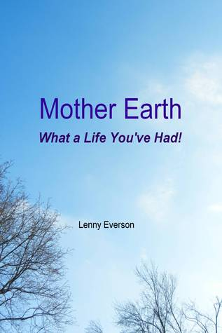Mother Earth What a Life Youve Had!  by  Lenny Everson