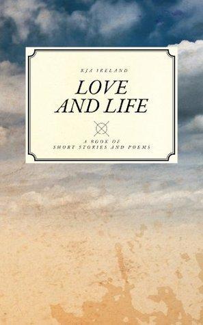 Love And Life K J A Ireland