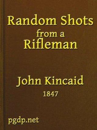 Random Shots From a Rifleman John Kincaid