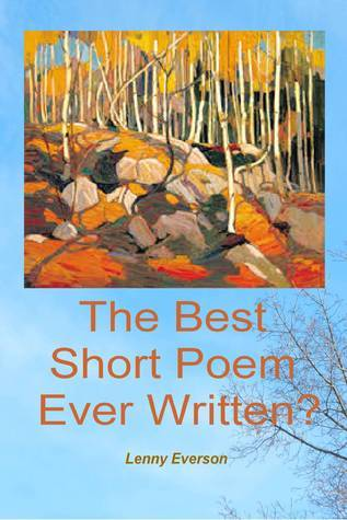 The Best Short Poem Ever Written?  by  Lenny Everson