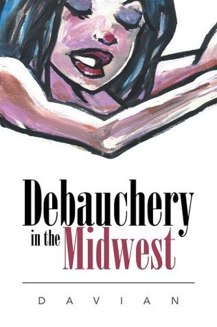 Debauchery in the Midwest  by  Davian