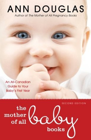 The Mother of All Baby Books 2nd edition: An All-Canadian Guide to Your Babys First Year  by  HarperCollins Canada