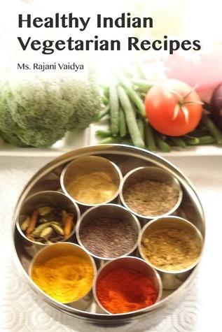 Healthy Indian Vegetarian Recipes Rajani Vaidya